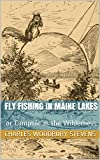 FLY FISHING in MAINE LAKES: or Camplife in the Wilderness