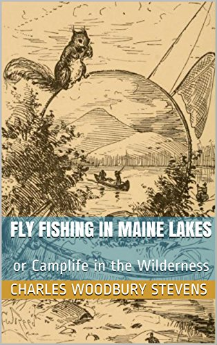 FLY FISHING in MAINE LAKES: or Camplife in the - Lakes Woodbury