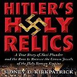Hitler's Holy Relics | Sidney Kirkpatrick