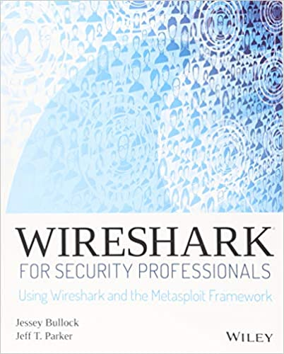 Wireshark for Security Professionals: Using Wireshark and the