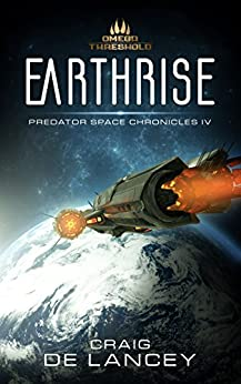 Earthrise (Predator Space Chronicles Book 4) by [DeLancey, Craig]