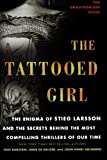 The Tattooed Girl: The Enigma of Stieg Larsson and the Secrets Behind the Most Compelling Thrillers of Our Time
