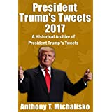 President Trump's Tweets 2017: A Historical Archive of President Trump's Tweets