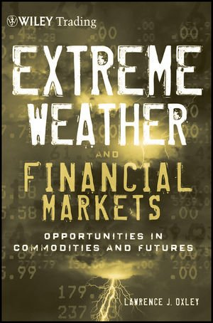 Extreme Weather and The Financial Markets: Opportunities in Commodities and Futures by Wiley