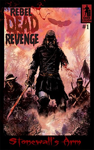 Rebel Dead Revenge #1: Stonewall's Arm