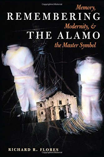 Remembering the Alamo: Memory, Modernity, and the Master Symbol (History, Culture, and Society Series)