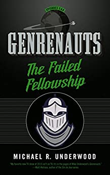 The Failed Fellowship: Genrenauts Episodes 5 & 6: A two-part epic fantasy season finale! by [Underwood, Michael R.]