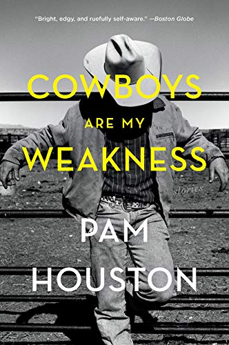 Cowboys Are My Weakness: Stories (Norton Paperback) (Houston Outdoor Club)