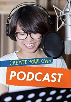 Create Your Own Podcast (Ignite: Media Genius)