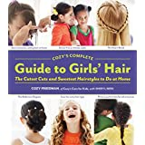 Cozy's Complete Guide to Girls' Hair: Perfect Ponies * Best Braids * Cutest Cuts * Dressy Dos