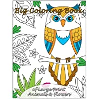 Big Coloring Book of Large Print Animals & Flowers (Premium Adult Coloring Books) (Volume 31)