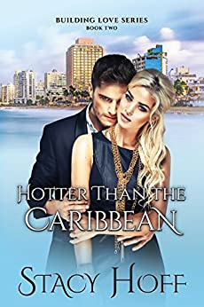 Hotter Than The Caribbean (Building Love  Book 2) by [Hoff, Stacy]