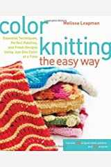 Color Knitting the Easy Way: Essential Techniques, Perfect Palettes, and Fresh Designs Using Just One Color at a Time Paperback