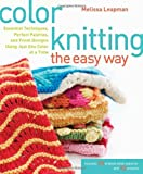 Color Knitting the Easy Way: Essential Techniques, Perfect Palettes, and Fresh Designs Using Just One Color at a Time