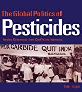 The Global Politics of Pesticides: Forging concensus from conflicting interests