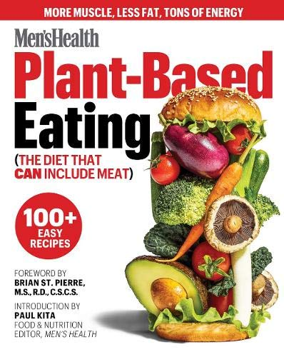 Men's Health Plant-Based Eating: (The Diet That Can Include Meat)