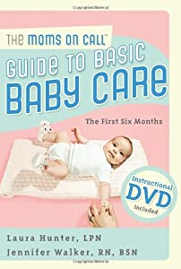 The Moms on Call Guide to Basic Baby Care: The First 6 ...