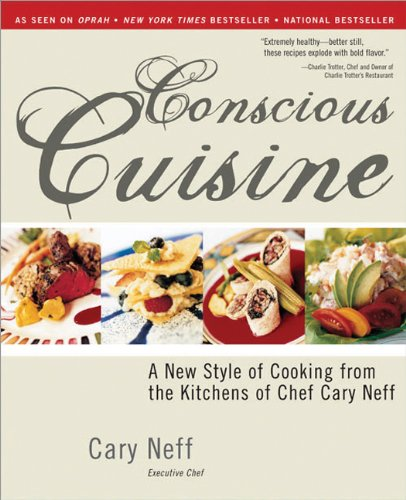 Conscious Cuisine: A New Style of Cooking from the Kitchens of Chef Cary Neff PDF