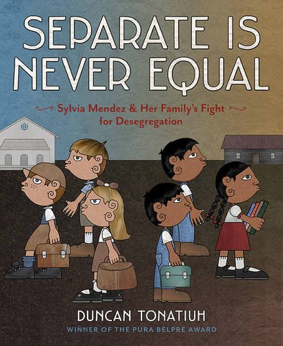 Separate Is Never Equal: Sylvia Mendez and Her Family's Fight for Desegregation (Jane Addams Award Book (Awards)) (Teaching The Civil Rights Movement To Elementary Students)