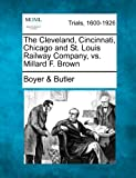 The Cleveland, Cincinnati, Chicago and St. Louis Railway Company, vs. Millard F. Brown, Boyer & Butler, 1275552048
