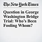 Question in George Washington Bridge Trial: Who's Been Fooling Whom?   Jim Dwyer