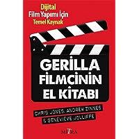 Gerilla Filmcinin El Kitabı: Dijital Film Yapımı İçin Temel Kaynak