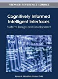 Cognitively Informed Intelligent Interfaces : Systems Design and Development, Eshaa M. Alkhalifa, 1466616288