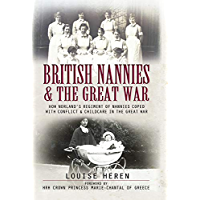 British Nannies & the Great War: How Norland's Regiment of Nannies Coped with Conflict & Childcare in the Great War