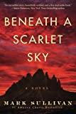 Book cover from Beneath a Scarlet Sky: A Novel by Mark Sullivan
