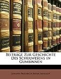 Beiträge Zur Geschichte des Schulwesens in Gumbinnen, Johann Friedrich Julius Arnoldt, 1149659483