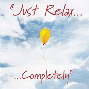 Just Relax Completely Audiobook