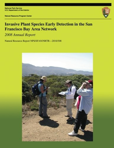 Read Online Invasive Plant Species Early Detection in the San Francisco Bay Area Network: 2008 Annual Report (Natural Resource Report NPS/SFAN/NRTR?20XX/XXX) ebook