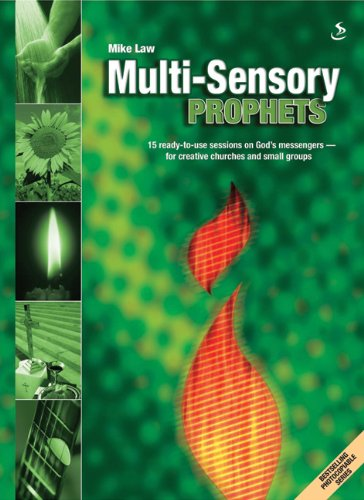Multi-sensory Prophets: 15 Ready-to-use Sessions on God's Messengers - For Creative Churches and Small Groups
