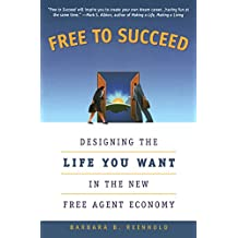 Free to Succeed: Designing the Life You Want in Today's Free Agent Economy