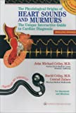 Physiological Origins of Heart Sounds and Murmurs : The Unique Interactive Guide to Cardiac Diagnosis, Criley, John Michael, 0781716209