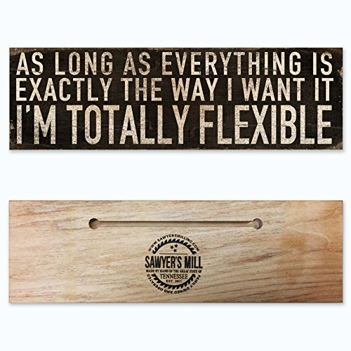 As Long as Everything is Exactly the Way I Want it, I'm Totally Flexible – Handmade Wood Block Sign for Home Wall Decor