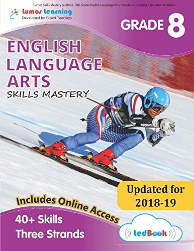 8th Grade Language Arts - Lumos Skills Mastery tedBook - 8th Grade English Language Arts: Standards-based ELA practice workbook