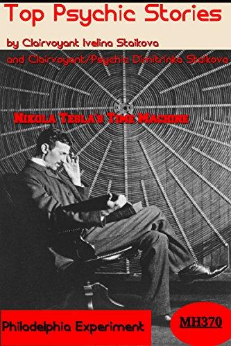 Top Psychic Stories - Nikola Tesla's Time Machine,Flight MH370,Experiment Philadephia...  By Clairvoyant Ivelina Staikova and  Clairvoyant/Psychic Dimitrinka Staikova (Machine Tesla Time)