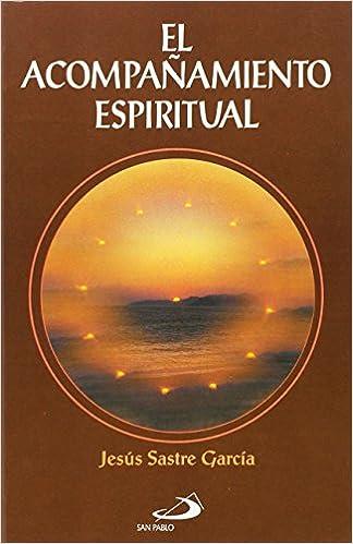 El acompañamiento espiritual: Para la pastoral juvenil y vocacional Pastoralia: Amazon.es: Sastre, Jesús: Libros