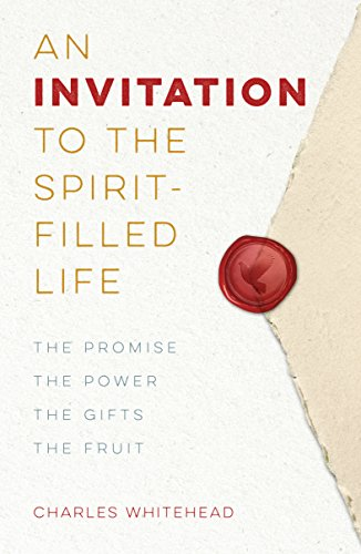 An Invitation To The Spirit-Filled Life: The Promise, the Power, the Gifts, the Fruit (Catholic Gifts And Fruits Of The Holy Spirit)
