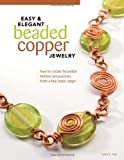 Easy and Elegant Beaded Copper Jewelry, Lora S. Irish, 1565235142