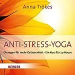 Anti-Stress-Yoga: Übungen für mehr Gelassenheit. Ein Kurs für zu Hause | Anna Trökes