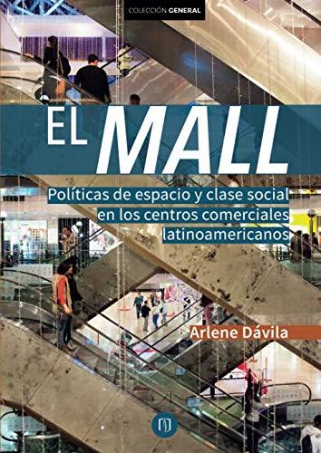 El Mall: Políticas de espacio y clase social en los centros comerciales latinoamericanos (Spanish Edition) (El Mall)