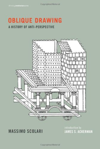 Read Online Oblique Drawing: A History of Anti-Perspective (Writing Architecture) PDF