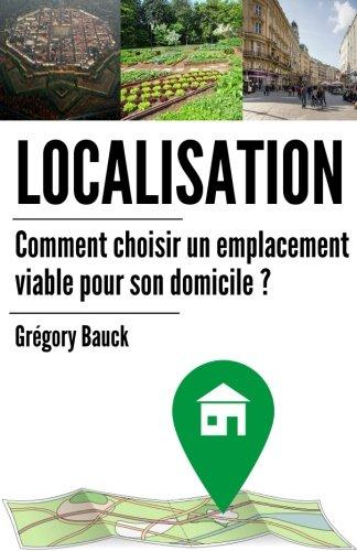 Localisation: Comment choisir un emplacement viable pour son domicile (French Edition)