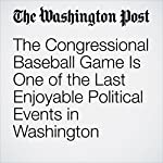 The Congressional Baseball Game Is One of the Last Enjoyable Political Events in Washington | Ben Terris