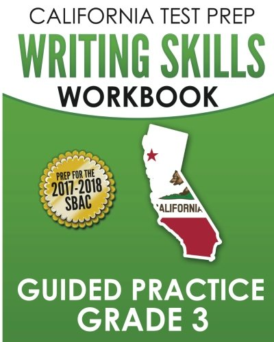 CALIFORNIA TEST PREP Writing Skills Workbook Guided Practice Grade 3: Preparation for the Smarter Balanced (SBAC) Assessments