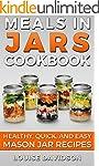 Meals in Jars Cookbook: Healthy, Quic...