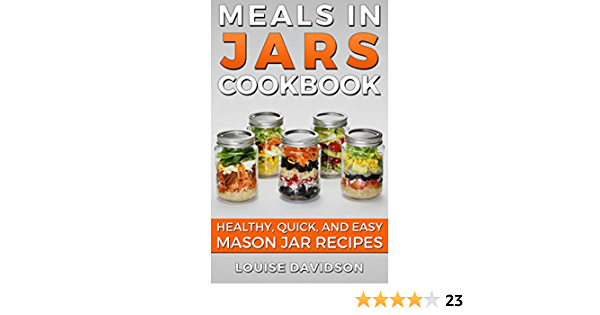 Meals in Jars Cookbook: Healthy, Quick and Easy Mason Jar Recipes