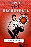 How to Play Basketball for Kids: A Complete Guide